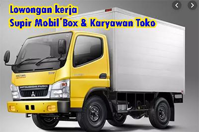Lowongan kerja Supir Mobil Box & Karyawan Toko