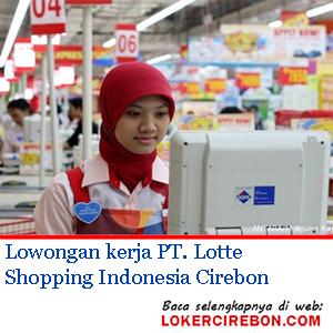 PT Lotte Shopping Indonesia Cirebon