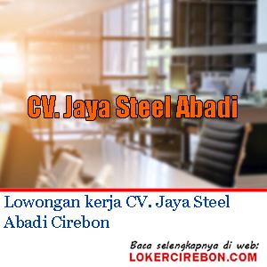 Lowongan kerja CV. Jaya Steel Abadi Cirebon