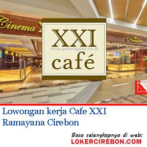 Lowongan Kerja Cafe Xxi Ramayana Cirebon